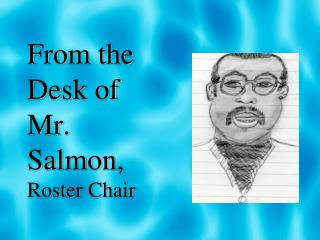 From the Desk of  Mr. Salmon, Roster Chair