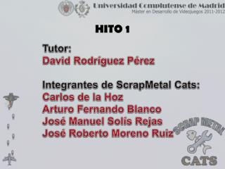 Tutor: David Rodríguez Pérez Integrantes de  ScrapMetal Cats : Carlos de la Hoz