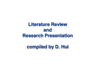 Literature Review  and  Research Presentation compiled by D. Hui