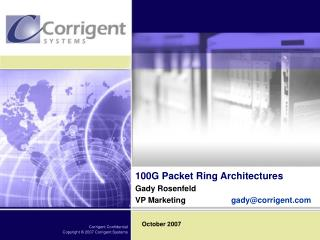 100G Packet Ring Architectures Gady Rosenfeld VP Marketing		 gady@corrigent