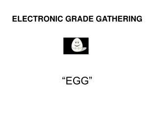 ELECTRONIC GRADE GATHERING
