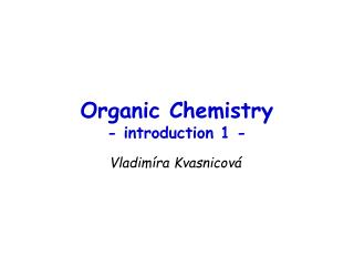 Organic Chemistry - introduction 1 -