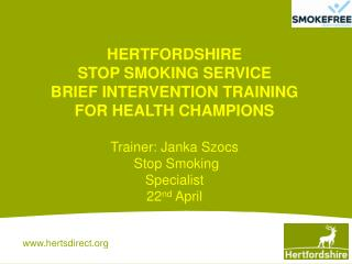 HERTFORDSHIRE STOP SMOKING SERVICE BRIEF INTERVENTION TRAINING FOR HEALTH CHAMPIONS