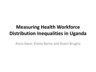 Measuring  Health Workforce Distribution  Inequalities  in Uganda