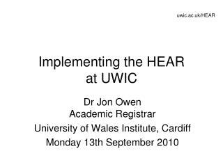 Implementing the HEAR  at UWIC