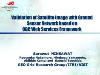 Validation of Satellite Image with Ground Sensor Network based on  OGC Web Services Framework