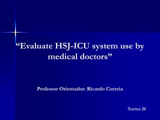 """Evaluate HSJ-ICU system use by medical doctors"""