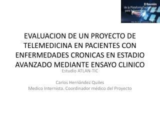 Estudio ATLAN-TIC Carlos Hernández Quiles Medico Internista. Coordinador médico del Proyecto