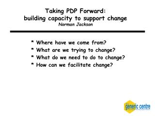 Taking PDP Forward: building capacity to support change  Norman Jackson