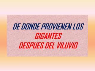 DE DONDE PROVIENEN LOS  GIGANTES  DESPUES DEL VILUVIO
