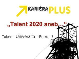 """Talent 2020 aneb…"""