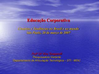 Educa  o Corporativa  Cen rios e Tend ncias no Brasil e no mundo S o Paulo, 20 de mar o de 2007