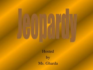 Hosted by Ms. Gharda