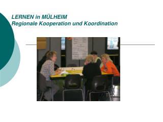 LERNEN in M�LHEIM Regionale Kooperation und Koordination