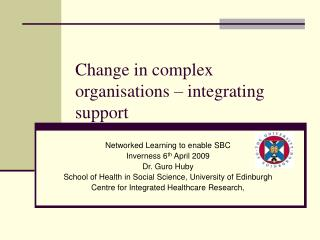 Change in complex organisations � integrating support