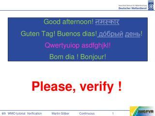Good afternoon !  नमस्कार Guten Tag! Buenos  dias !  до́брый день ! Qwertzuiop asdfghjkl !