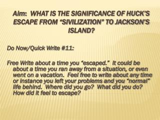 "Aim :   WHAT IS THE SIGNIFICANCE OF HUCK'S ESCAPE FROM ""SIVILIZATION"" TO JACKSON'S ISLAND?"