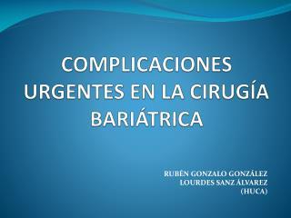COMPLICACIONES URGENTES EN LA CIRUGÍA BARIÁTRICA