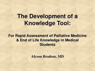 The Development of a Knowledge Tool:  For Rapid Assessment of Palliative Medicine  End of Life Knowledge in Medical Stud