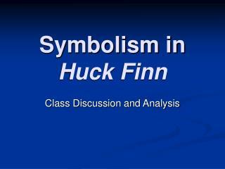 Symbolism in  Huck Finn