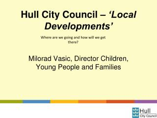 Hull City Council  – 'Local Developments'