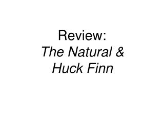 Review:  The Natural &  Huck Finn