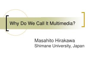 Why Do We Call It Multimedia?