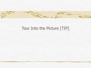 Tour Into the Picture [TIP]