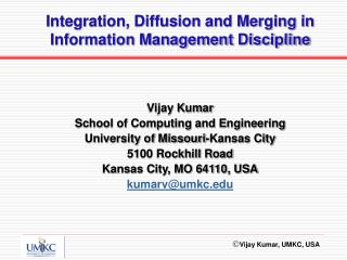 Vijay Kumar School of Computing and Engineering University of Missouri-Kansas City 5100 Rockhill Road Kansas City, MO 64