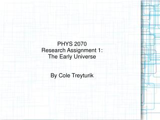 PHYS 2070 Research Assignment 1: The Early Universe By Cole Treyturik
