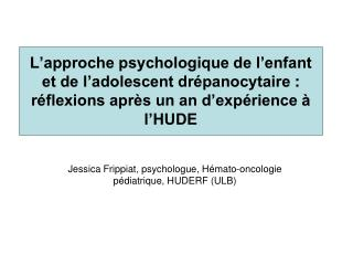 Jessica Frippiat, psychologue,  Hémato-oncologie pédiatrique, HUDERF (ULB)
