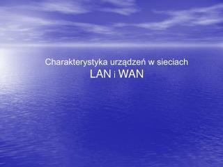 Charakterystyka urządzeń w sieciach  LAN  i  WAN