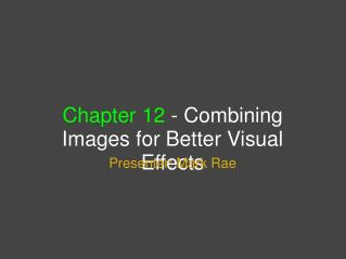 Chapter 12  - Combining Images for Better Visual Effects