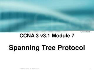 CCNA 3 v3.1 Module 7  Spanning Tree Protocol