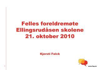 Felles foreldrem�te Ellingsrud�sen skolene 21. oktober 2010 Kjersti Falck