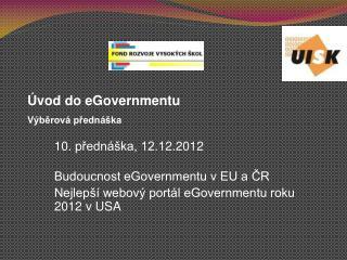 10.  p ?edn�ka, 12.1 2 .2012  Budoucnost eGovernmentu v EU a ?R