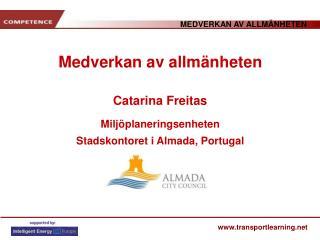 Medverkan av allmänheten Catarina Freitas Miljöplaneringsenheten  Stadskontoret i Almada, Portugal