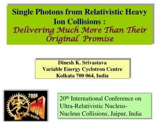 Dinesh  K.  Srivastava Variable Energy Cyclotron Centre Kolkata 700 064, India