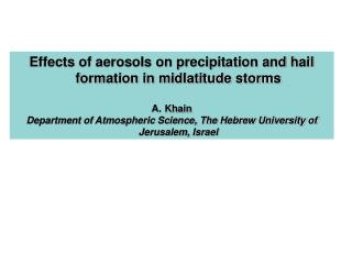 Effects of aerosols on precipitation and hail formation in midlatitude storms Khain