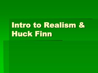 Intro to Realism & Huck Finn