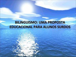 BILINGUISMO: UMA PROPOSTA EDUCACIONAL PARA ALUNOS SURDOS