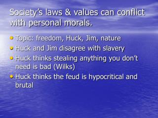 Society's laws & values can conflict with personal morals.
