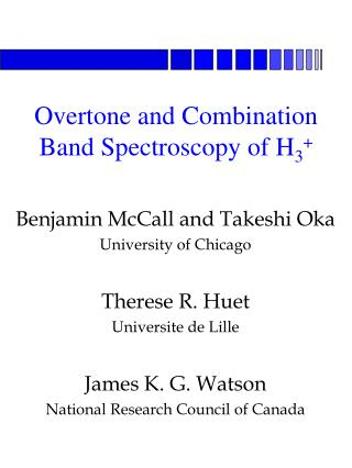 Benjamin McCall and Takeshi Oka University of Chicago Therese R. Huet Universite de Lille