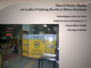 Out of Home Media on Ladies Frisking Booth at Metro Stations