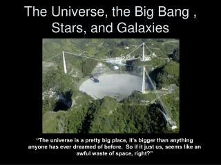 The Universe, the Big Bang , Stars, and Galaxies