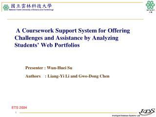 Presenter :  Wun-Huei  Su Authors    : Liang-Yi Li and  Gwo -Dong Chen