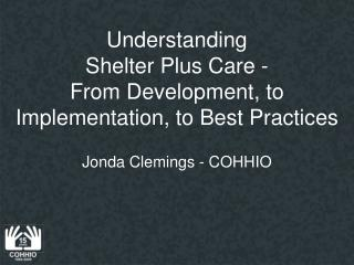 Understanding  Shelter Plus Care -  From Development, to Implementation, to Best Practices
