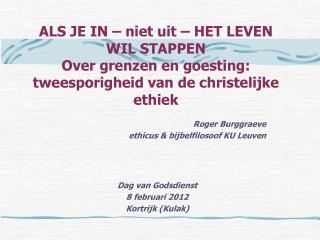 Roger Burggraeve  ethicus & bijbelfilosoof KU Leuven Dag van Godsdienst  8 februari 2012