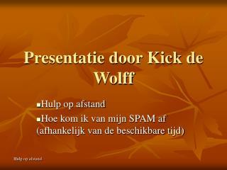 Presentatie door Kick de Wolff