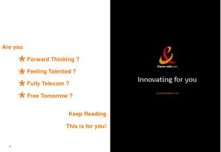 Are you  		   Forward Thinking ?  		   Feeling Talented ? 		   Fully Telecom ?